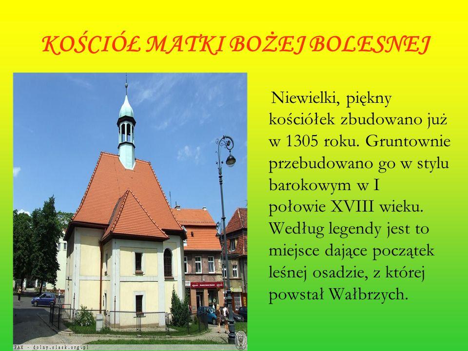 KOŚCIÓŁ MATKI BOŻEJ BOLESNEJ Niewielki, piękny kościółek zbudowano już w 1305 roku. Gruntownie przebudowano go w stylu barokowym w I połowie XVIII wie