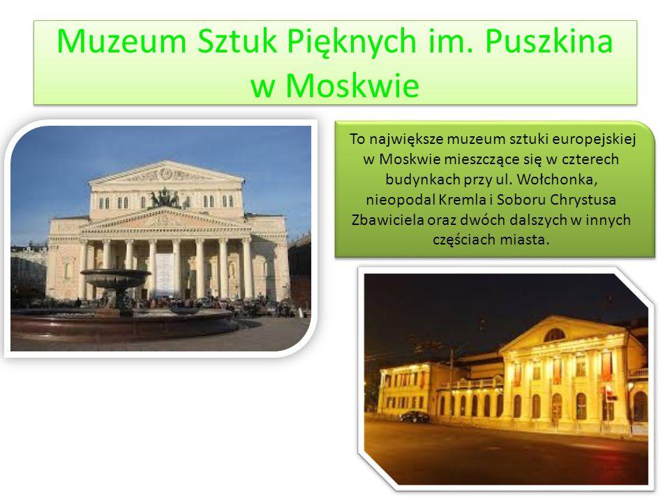 Muzeum Sztuk Pięknych im. Puszkina w Moskwie To największe muzeum sztuki europejskiej w Moskwie mieszczące się w czterech budynkach przy ul. Wołchonka