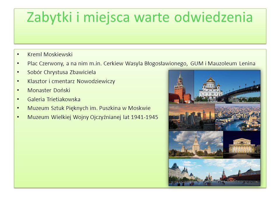 Zabytki i miejsca warte odwiedzenia Kreml Moskiewski Plac Czerwony, a na nim m.in. Cerkiew Wasyla Błogosławionego, GUM i Mauzoleum Lenina Sobór Chryst
