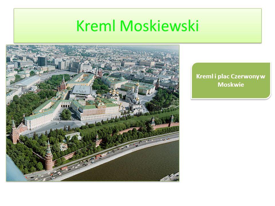 Kreml Moskiewski Kreml i plac Czerwony w Moskwie
