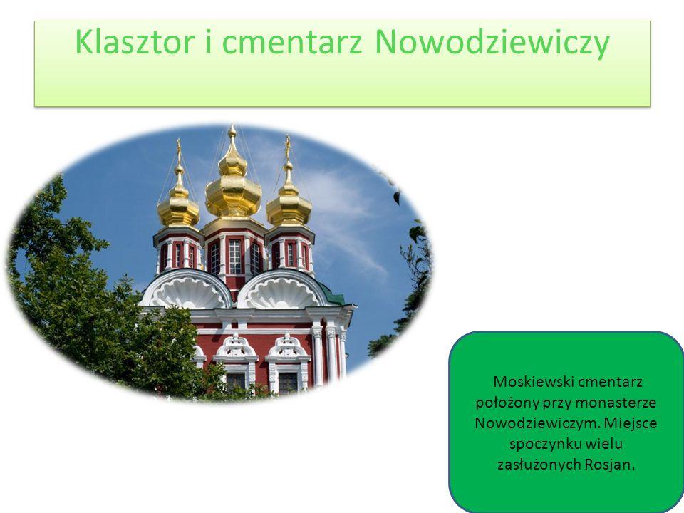 Klasztor i cmentarz Nowodziewiczy Moskiewski cmentarz położony przy monasterze Nowodziewiczym. Miejsce spoczynku wielu zasłużonych Rosjan.