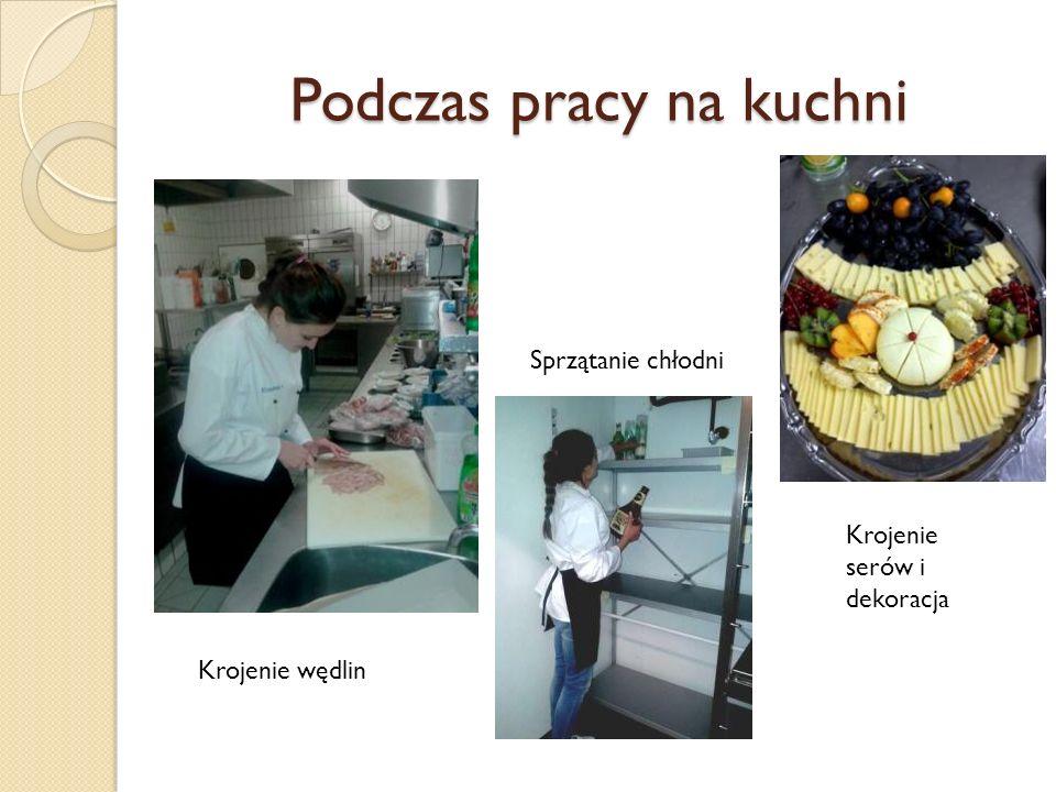 Podczas pracy na kuchni Krojenie wędlin Sprzątanie chłodni Krojenie serów i dekoracja