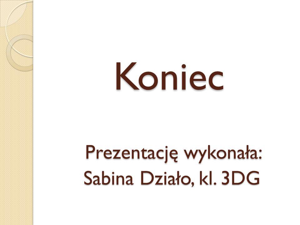 Koniec Prezentację wykonała: Sabina Działo, kl. 3DG Koniec Prezentację wykonała: Sabina Działo, kl.