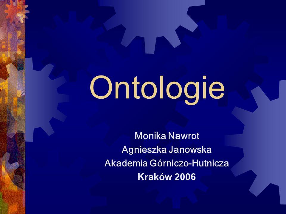 Ontologie Monika Nawrot Agnieszka Janowska Akademia Górniczo-Hutnicza Kraków 2006