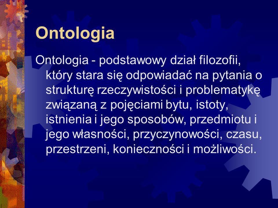Ontologia Ontologia – w informatyce oznacza określony sposób formalizacji wiedzy, którego celem jest zapewnienie jednoznaczności przekazu wiedzy na temat określonej rzeczywistości.