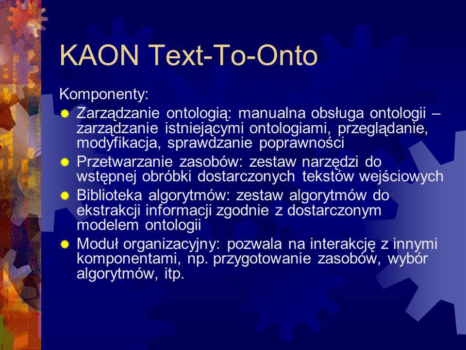 KAON Text-To-Onto Komponenty:  Zarządzanie ontologią: manualna obsługa ontologii – zarządzanie istniejącymi ontologiami, przeglądanie, modyfikacja, s