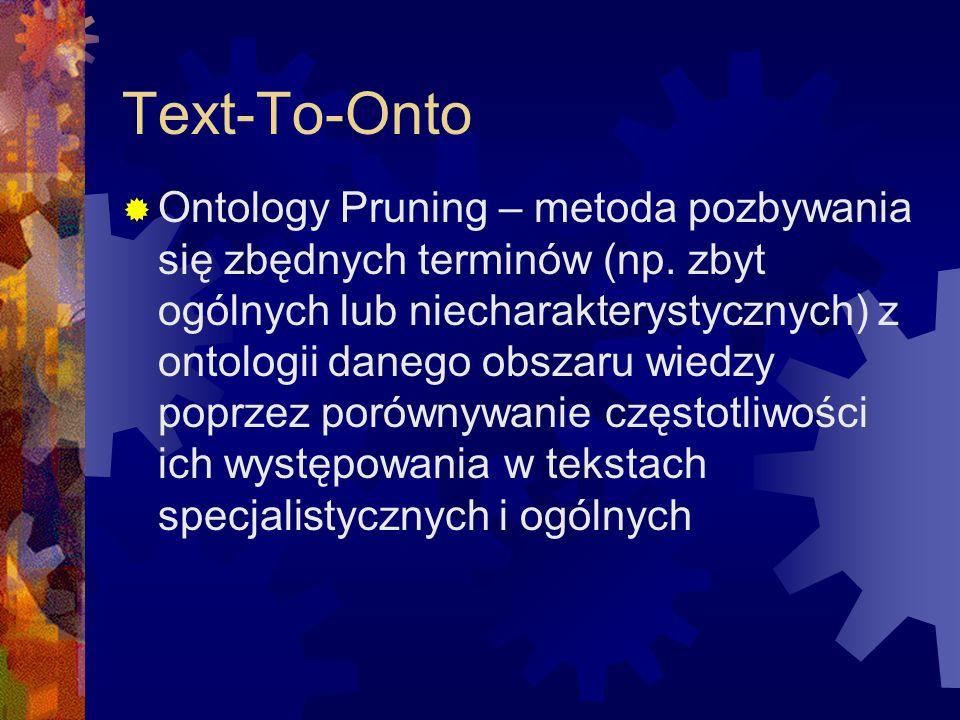 Text-To-Onto  Ontology Pruning – metoda pozbywania się zbędnych terminów (np. zbyt ogólnych lub niecharakterystycznych) z ontologii danego obszaru wi