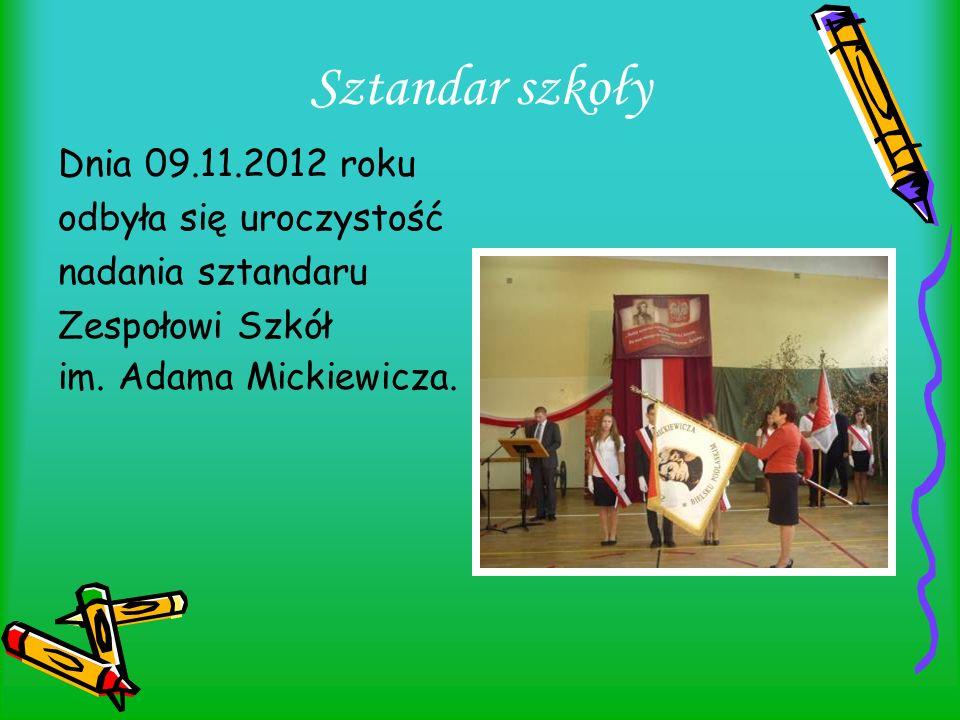 Sztandar szkoły Dnia 09.11.2012 roku odbyła się uroczystość nadania sztandaru Zespołowi Szkół im. Adama Mickiewicza.
