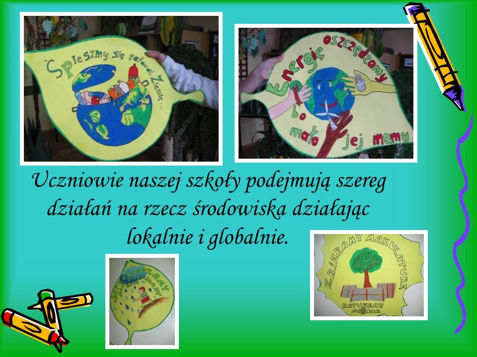 Uczniowie naszej szkoły podejmują szereg działań na rzecz środowiska działając lokalnie i globalnie.
