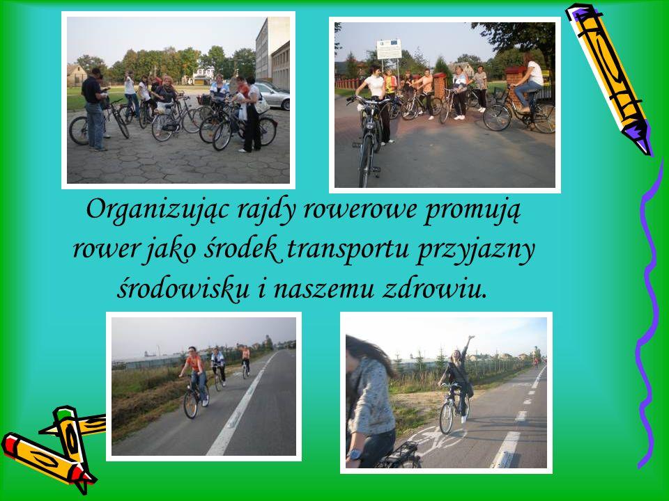 Organizując rajdy rowerowe promują rower jako środek transportu przyjazny środowisku i naszemu zdrowiu.