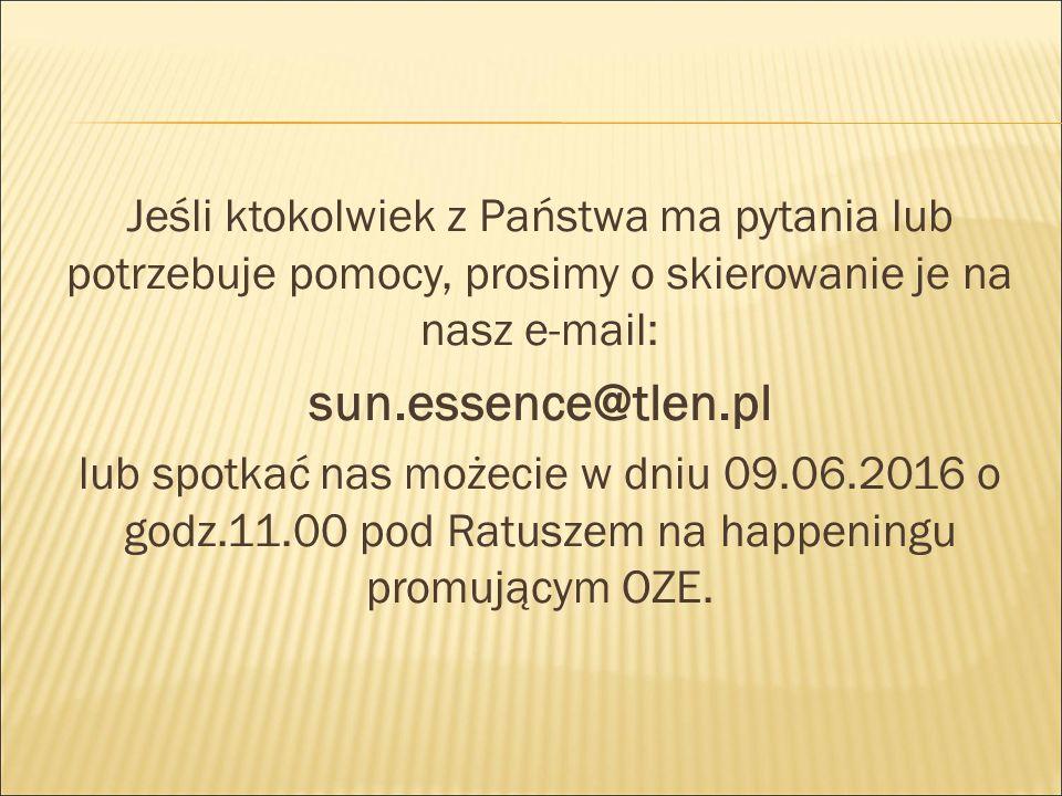 Jeśli ktokolwiek z Państwa ma pytania lub potrzebuje pomocy, prosimy o skierowanie je na nasz e-mail: sun.essence@tlen.pl lub spotkać nas możecie w dn