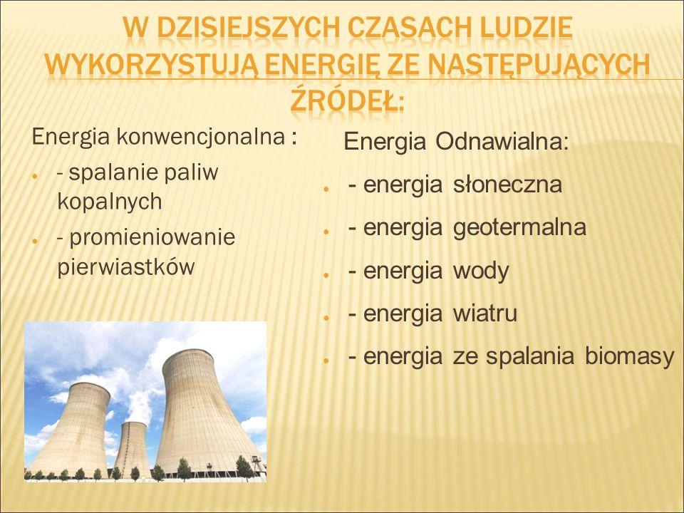 Energia konwencjonalna : ● - spalanie paliw kopalnych ● - promieniowanie pierwiastków Energia Odnawialna: ● - energia słoneczna ● - energia geotermaln