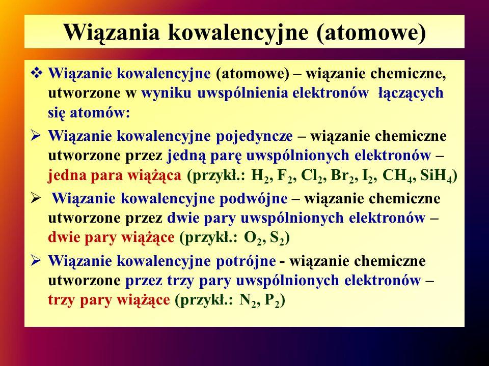 Wiązania kowalencyjne (atomowe)  Wiązanie kowalencyjne (atomowe) – wiązanie chemiczne, utworzone w wyniku uwspólnienia elektronów łączących się atomó