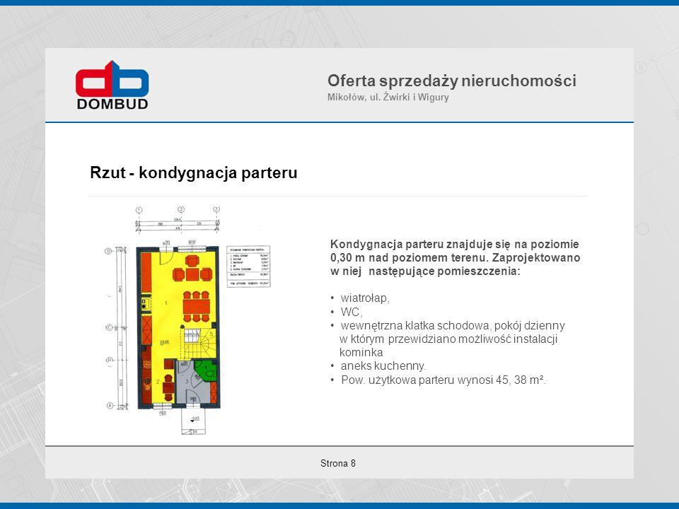 Strona 8 Rzut - kondygnacja parteru Oferta sprzedaży nieruchomości Mikołów, ul. Żwirki i Wigury Kondygnacja parteru znajduje się na poziomie 0,30 m na
