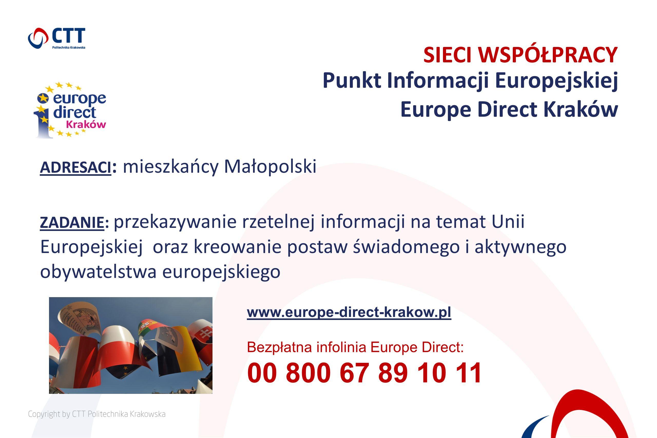 ADRESACI : mieszkańcy Małopolski ZADANIE: przekazywanie rzetelnej informacji na temat Unii Europejskiej oraz kreowanie postaw świadomego i aktywnego o