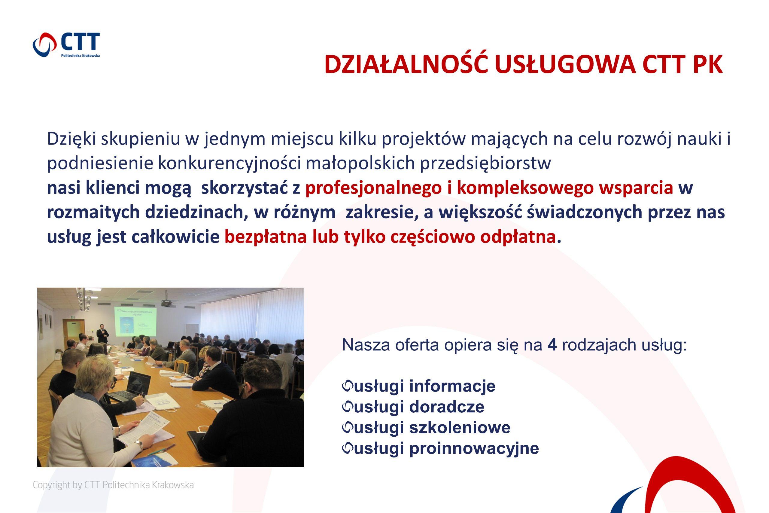 DZIAŁALNOŚĆ USŁUGOWA CTT PK Dzięki skupieniu w jednym miejscu kilku projektów mających na celu rozwój nauki i podniesienie konkurencyjności małopolski