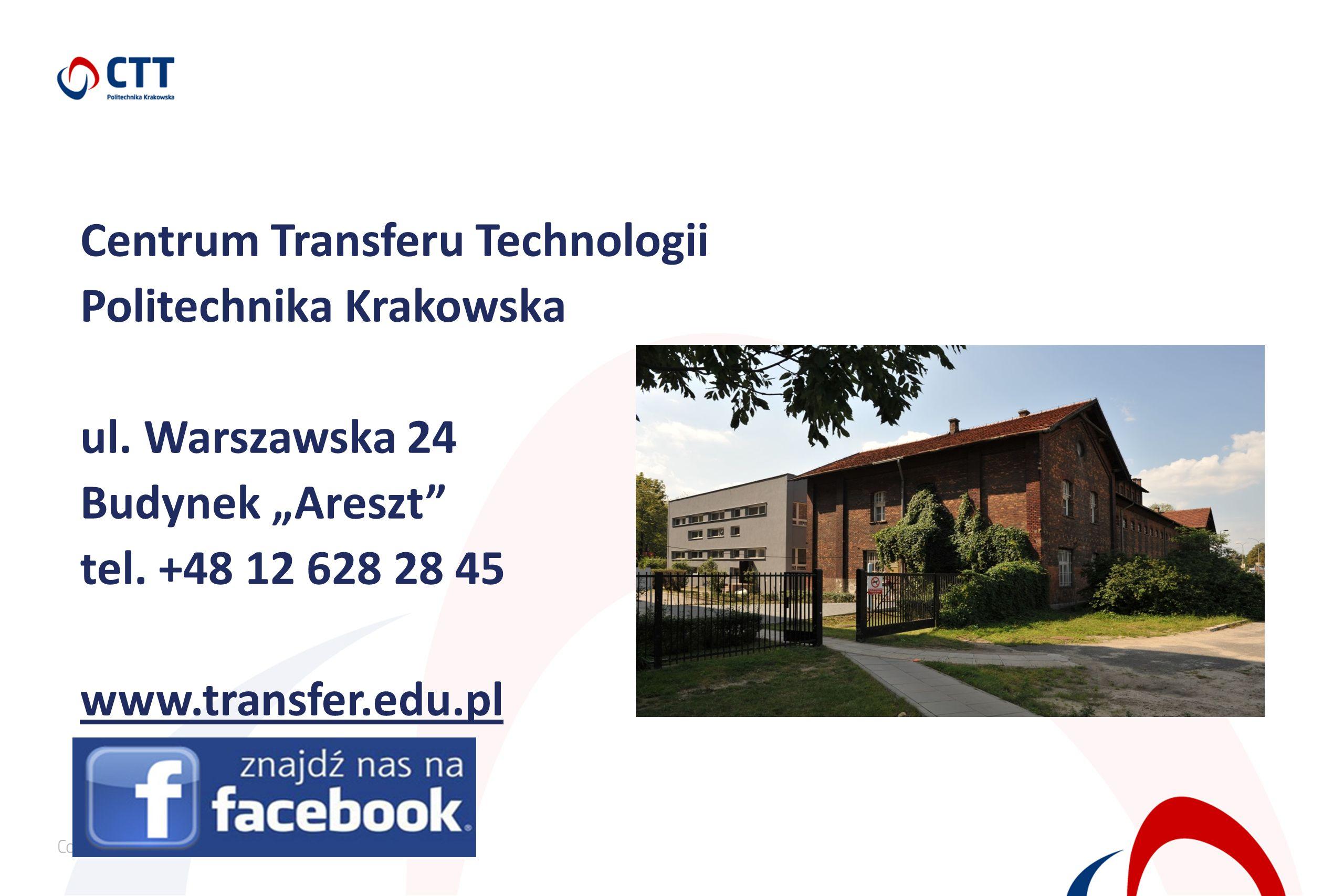 """Centrum Transferu Technologii Politechnika Krakowska ul. Warszawska 24 Budynek """"Areszt"""" tel. +48 12 628 28 45 www.transfer.edu.pl"""