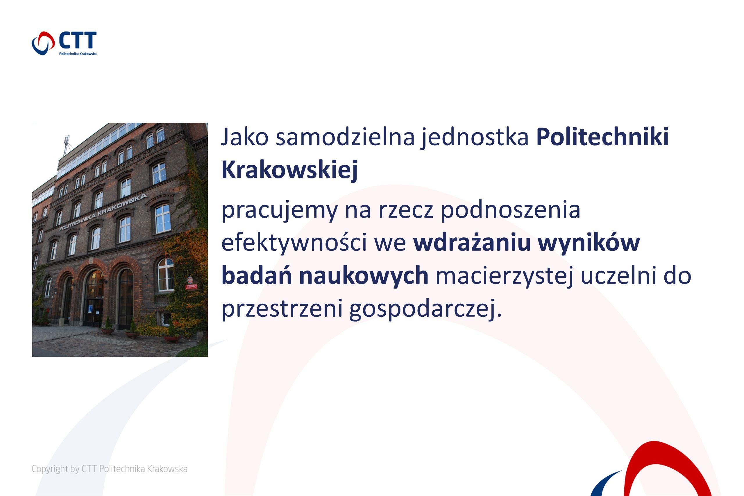 Jako samodzielna jednostka Politechniki Krakowskiej pracujemy na rzecz podnoszenia efektywności we wdrażaniu wyników badań naukowych macierzystej ucze