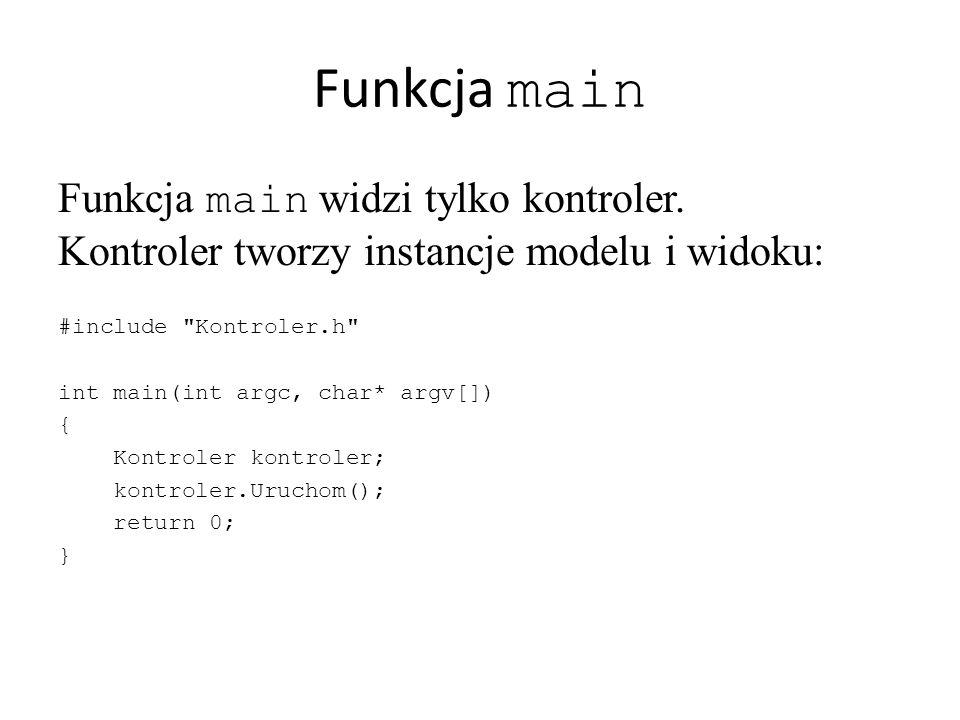 Funkcja main Funkcja main widzi tylko kontroler.