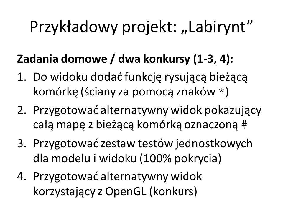 """Przykładowy projekt: """"Labirynt Zadania domowe / dwa konkursy (1-3, 4): 1.Do widoku dodać funkcję rysującą bieżącą komórkę (ściany za pomocą znaków * ) 2.Przygotować alternatywny widok pokazujący całą mapę z bieżącą komórką oznaczoną # 3.Przygotować zestaw testów jednostkowych dla modelu i widoku (100% pokrycia) 4.Przygotować alternatywny widok korzystający z OpenGL (konkurs)"""