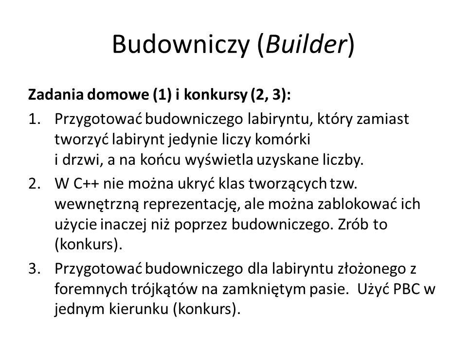 Budowniczy (Builder) Zadania domowe (1) i konkursy (2, 3): 1.Przygotować budowniczego labiryntu, który zamiast tworzyć labirynt jedynie liczy komórki