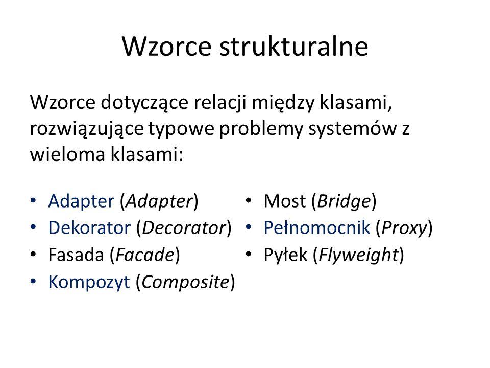 Wzorce strukturalne Wzorce dotyczące relacji między klasami, rozwiązujące typowe problemy systemów z wieloma klasami: Adapter (Adapter) Dekorator (Dec