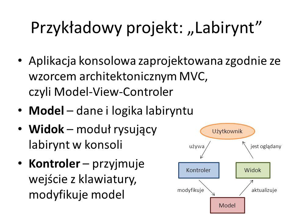 """Przykładowy projekt: """"Labirynt Aplikacja konsolowa zaprojektowana zgodnie ze wzorcem architektonicznym MVC, czyli Model-View-Controler Model – dane i logika labiryntu Widok – moduł rysujący labirynt w konsoli Kontroler – przyjmuje wejście z klawiatury, modyfikuje model Model WidokKontroler aktualizujemodyfikuje Użytkownik używa jest oglądany"""