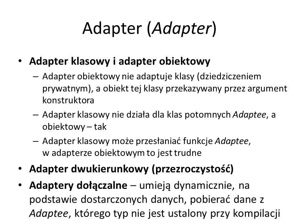 Adapter (Adapter) Adapter klasowy i adapter obiektowy – Adapter obiektowy nie adaptuje klasy (dziedziczeniem prywatnym), a obiekt tej klasy przekazywa