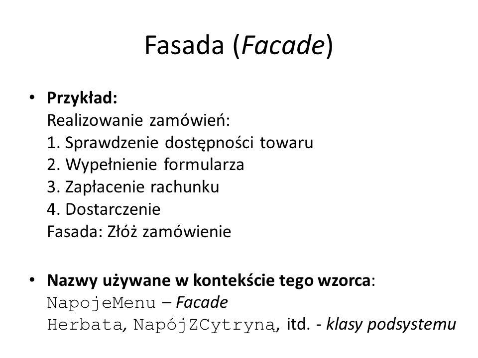 Fasada (Facade) Przykład: Realizowanie zamówień: 1. Sprawdzenie dostępności towaru 2. Wypełnienie formularza 3. Zapłacenie rachunku 4. Dostarczenie Fa