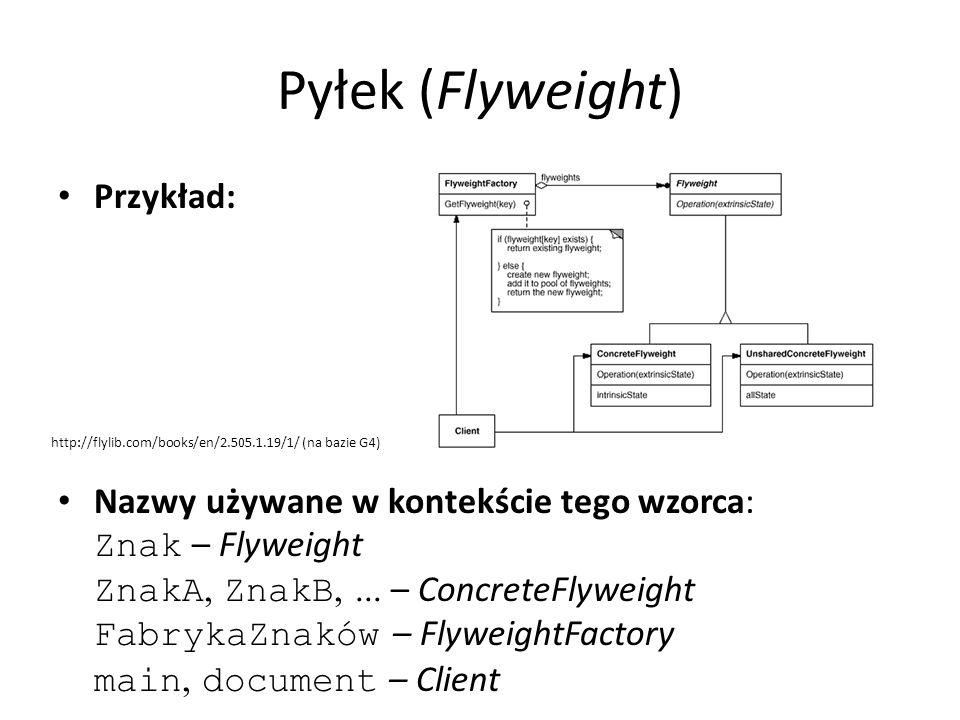 Pyłek (Flyweight) Przykład: Nazwy używane w kontekście tego wzorca: Znak – Flyweight ZnakA, ZnakB,... – ConcreteFlyweight FabrykaZnaków – FlyweightFac
