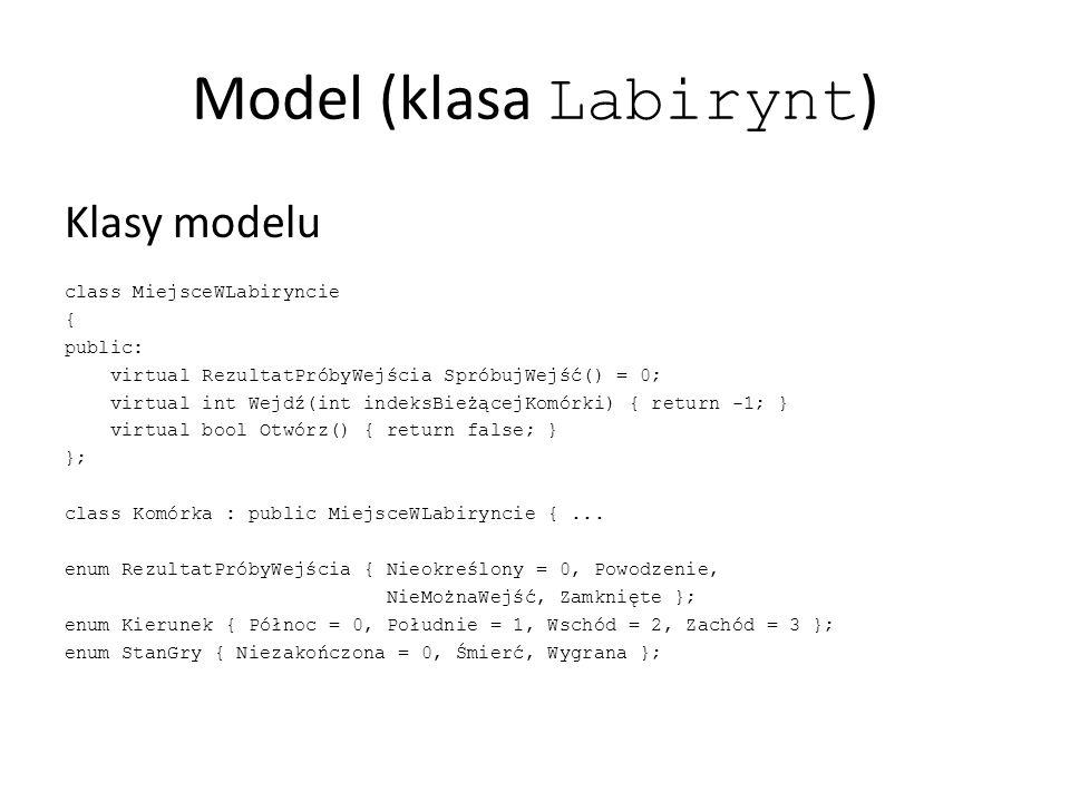 Model (klasa Labirynt ) Klasy modelu class MiejsceWLabiryncie { public: virtual RezultatPróbyWejścia SpróbujWejść() = 0; virtual int Wejdź(int indeksBieżącejKomórki) { return -1; } virtual bool Otwórz() { return false; } }; class Komórka : public MiejsceWLabiryncie {...