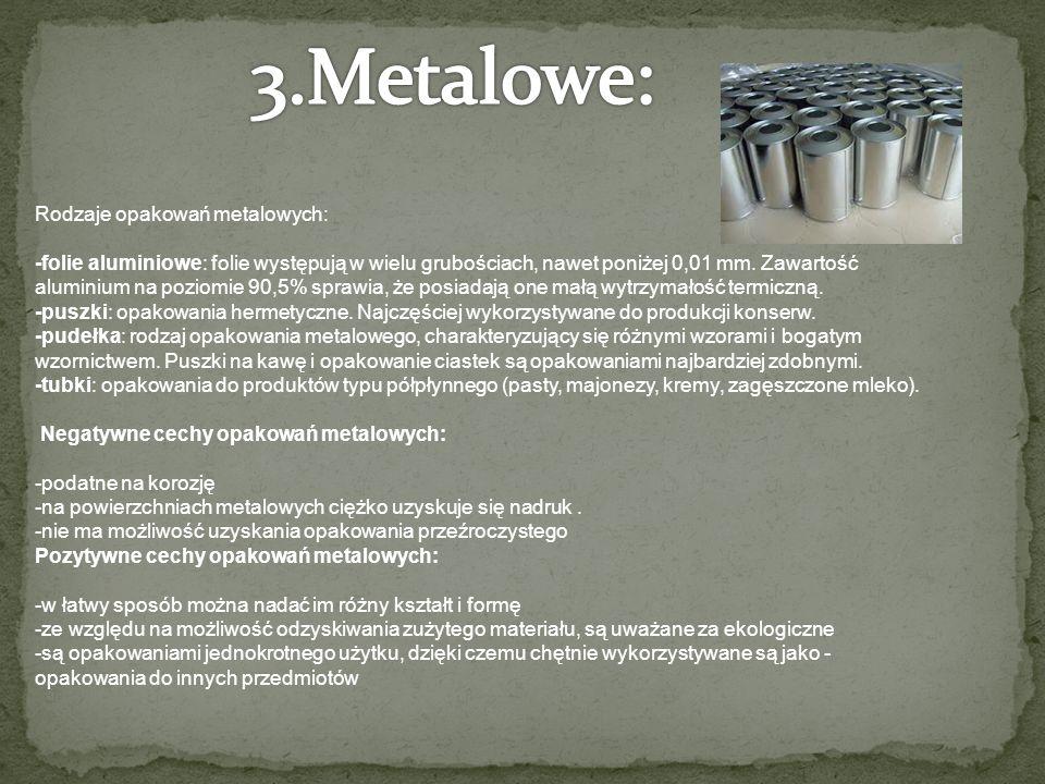 Rodzaje opakowań metalowych: -folie aluminiowe: folie występują w wielu grubościach, nawet poniżej 0,01 mm.