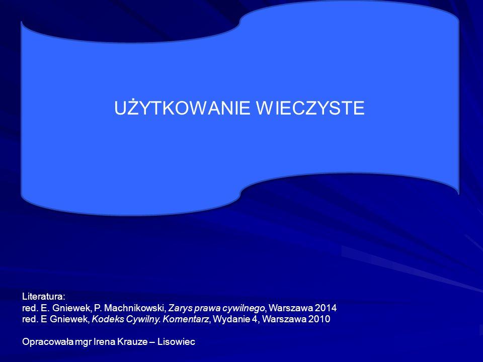 UŻYTKOWANIE WIECZYSTE Literatura: red. E. Gniewek, P.