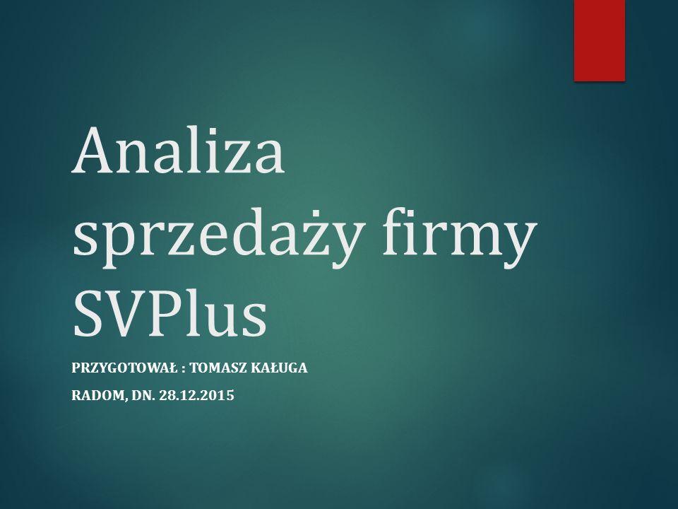Analiza sprzedaży firmy SVPlus PRZYGOTOWAŁ : TOMASZ KAŁUGA RADOM, DN. 28.12.2015