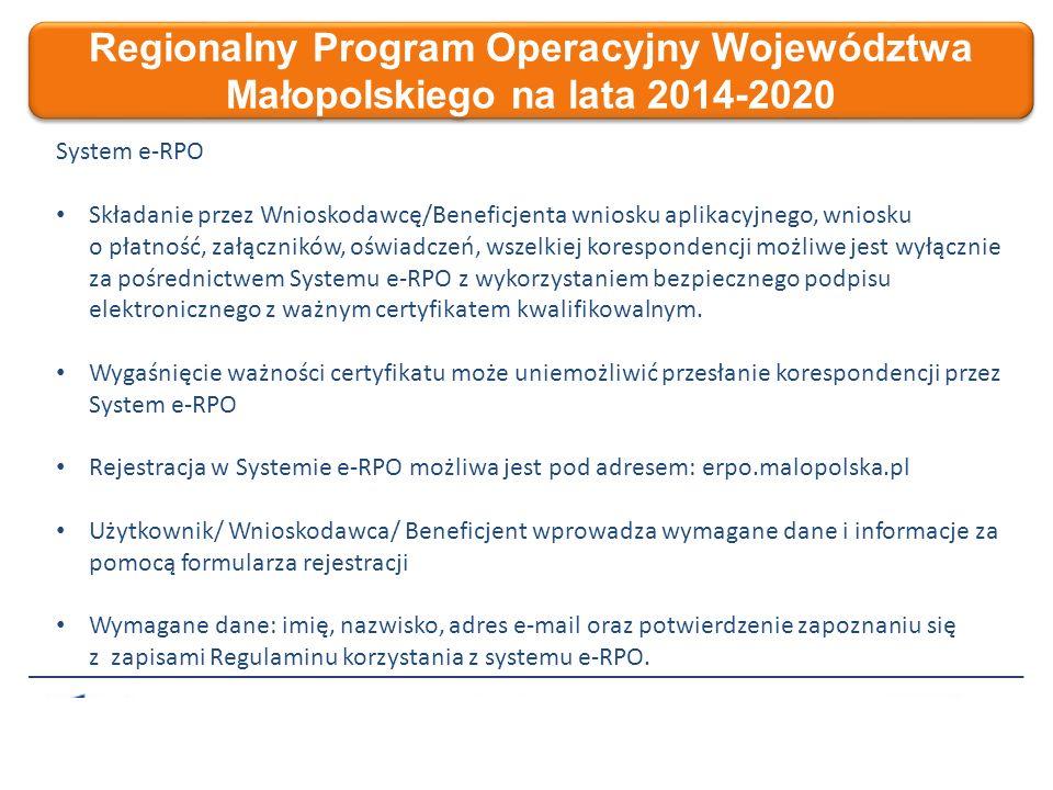 Regionalny Program Operacyjny Województwa Małopolskiego na lata 2014-2020 System e-RPO Składanie przez Wnioskodawcę/Beneficjenta wniosku aplikacyjnego, wniosku o płatność, załączników, oświadczeń, wszelkiej korespondencji możliwe jest wyłącznie za pośrednictwem Systemu e-RPO z wykorzystaniem bezpiecznego podpisu elektronicznego z ważnym certyfikatem kwalifikowalnym.