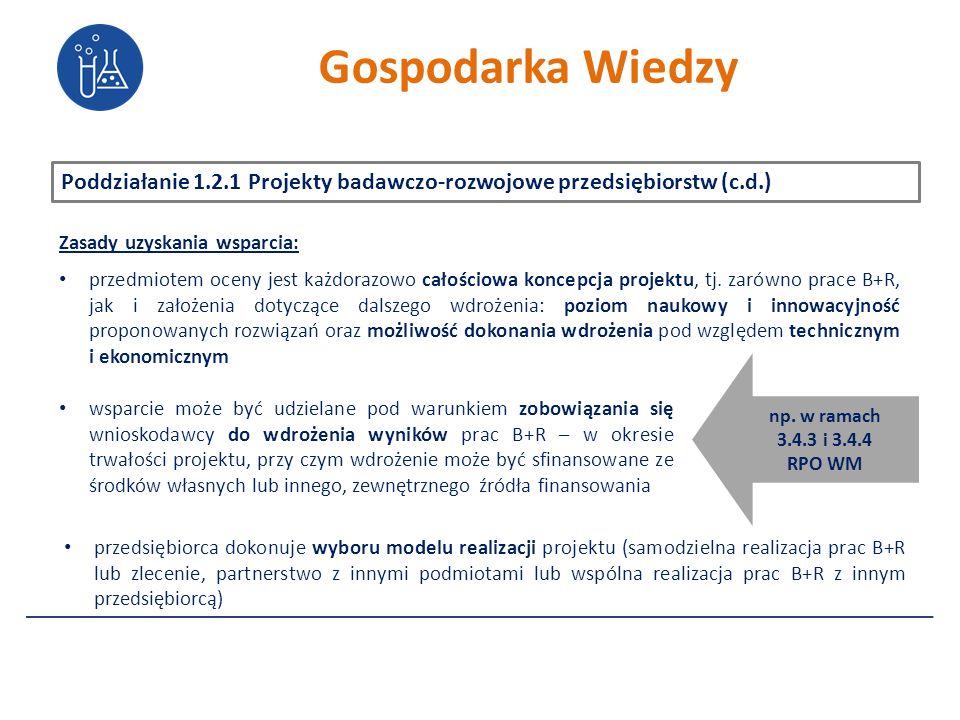 Poddziałanie 1.2.1 Projekty badawczo-rozwojowe przedsiębiorstw (c.d.) przedmiotem oceny jest każdorazowo całościowa koncepcja projektu, tj.
