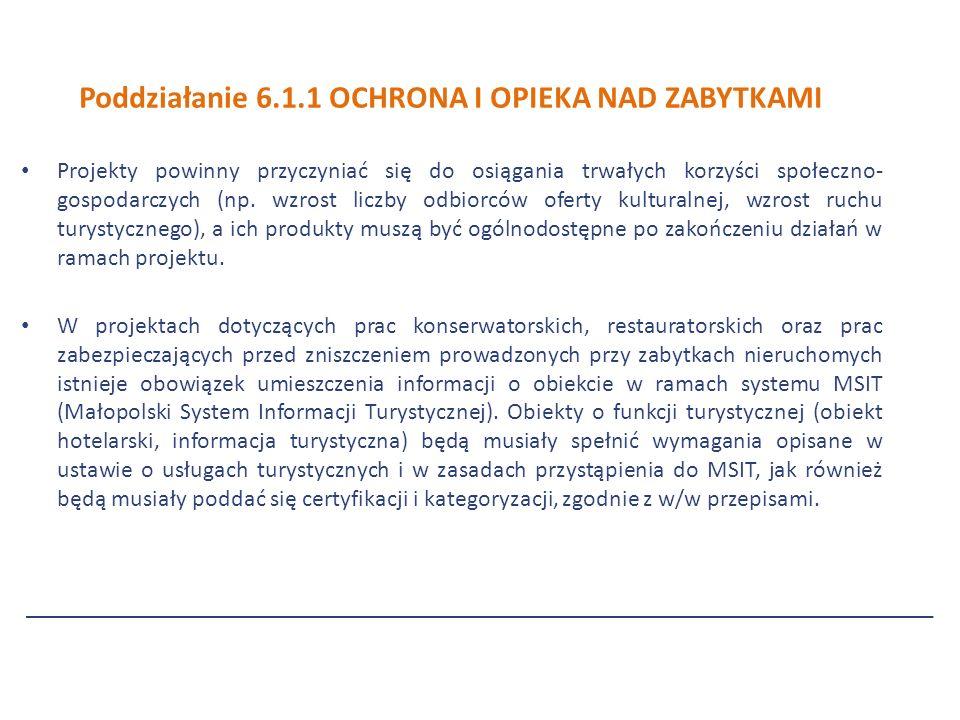 Poddziałanie 6.1.1 OCHRONA I OPIEKA NAD ZABYTKAMI Projekty powinny przyczyniać się do osiągania trwałych korzyści społeczno- gospodarczych (np.