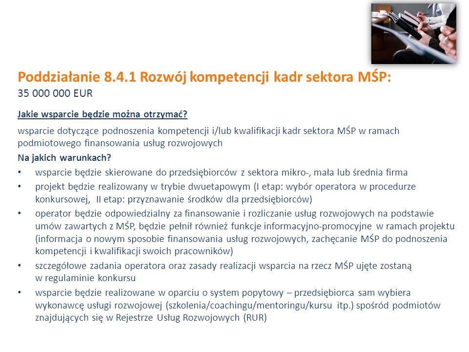 Poddziałanie 8.4.1 Rozwój kompetencji kadr sektora MŚP: 35 000 000 EUR Jakie wsparcie będzie można otrzymać.
