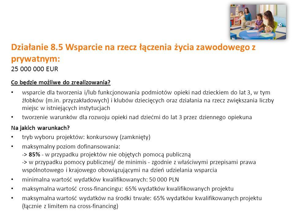 Działanie 8.5 Wsparcie na rzecz łączenia życia zawodowego z prywatnym: 25 000 000 EUR Co będzie możliwe do zrealizowania.