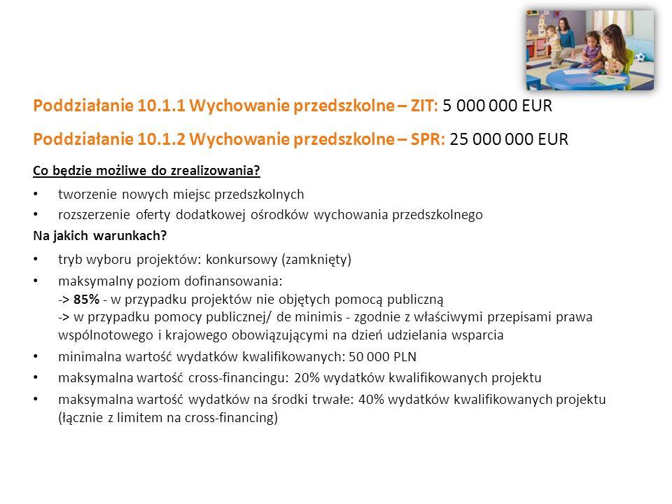 Poddziałanie 10.1.1 Wychowanie przedszkolne – ZIT: 5 000 000 EUR Poddziałanie 10.1.2 Wychowanie przedszkolne – SPR: 25 000 000 EUR Co będzie możliwe do zrealizowania.