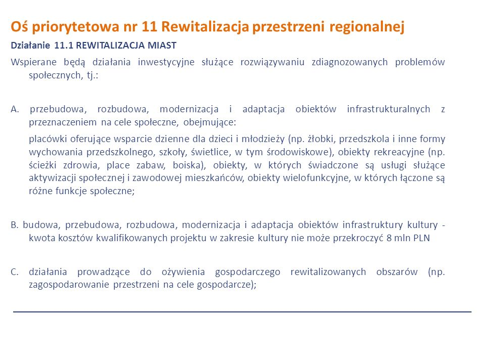 Oś priorytetowa nr 11 Rewitalizacja przestrzeni regionalnej Działanie 11.1 REWITALIZACJA MIAST Wspierane będą działania inwestycyjne służące rozwiązywaniu zdiagnozowanych problemów społecznych, tj.: A.
