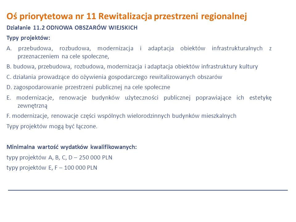 Oś priorytetowa nr 11 Rewitalizacja przestrzeni regionalnej Działanie 11.2 ODNOWA OBSZARÓW WIEJSKICH Typy projektów: A.