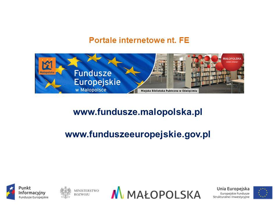 Portale internetowe nt. FE www.fundusze.malopolska.pl www.funduszeeuropejskie.gov.pl
