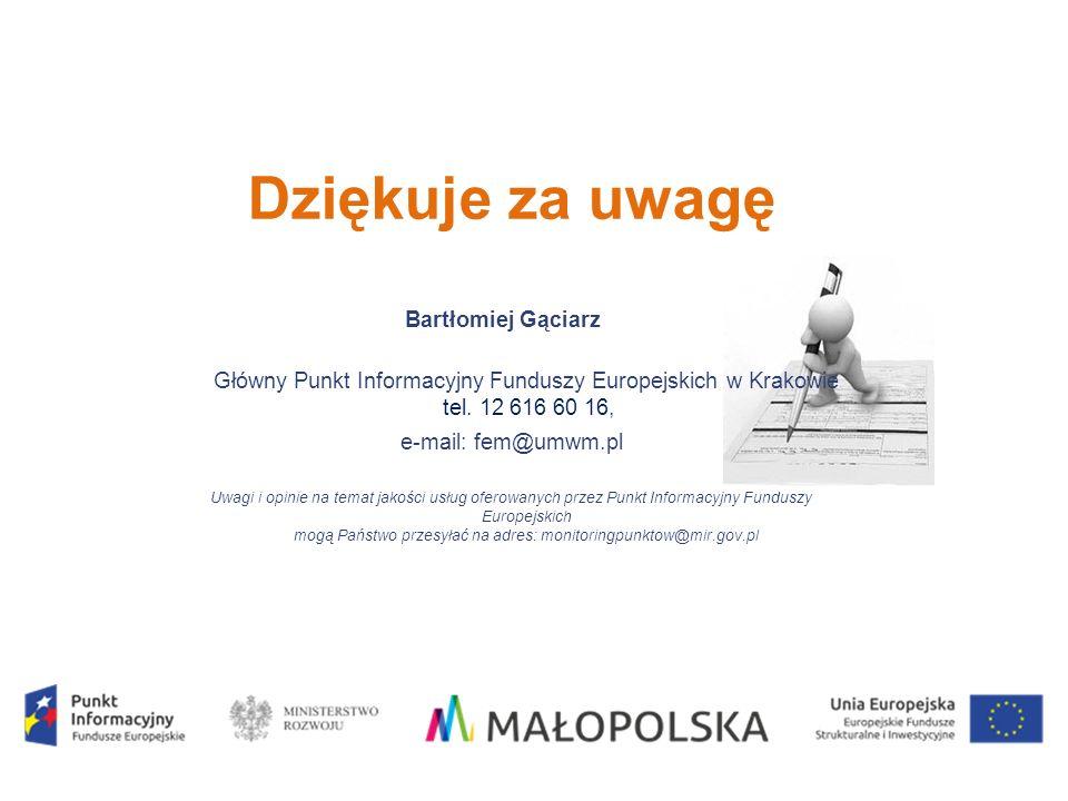 Dziękuje za uwagę Bartłomiej Gąciarz Główny Punkt Informacyjny Funduszy Europejskich w Krakowie tel.