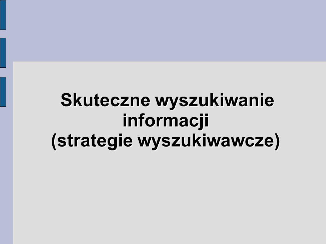 Skuteczne wyszukiwanie informacji (strategie wyszukiwawcze) (strategie wyszukiwawcze)