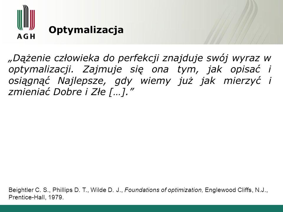 """Optymalizacja """"Dążenie człowieka do perfekcji znajduje swój wyraz w optymalizacji. Zajmuje się ona tym, jak opisać i osiągnąć Najlepsze, gdy wiemy już"""