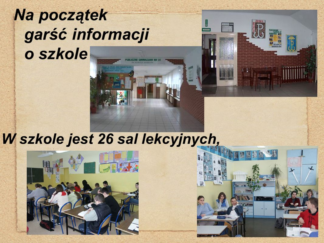 Na początek garść informacji o szkole W szkole jest 26 sal lekcyjnych,