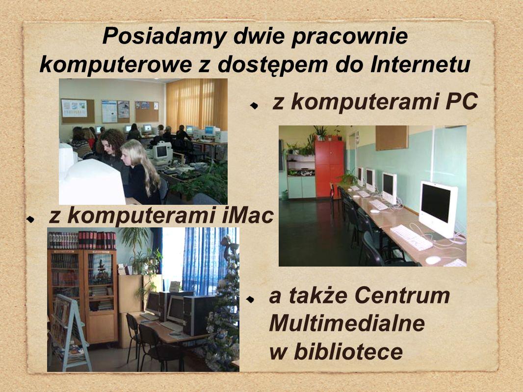 Posiadamy dwie pracownie komputerowe z dostępem do Internetu z komputerami iMac z komputerami PC a także Centrum Multimedialne w bibliotece