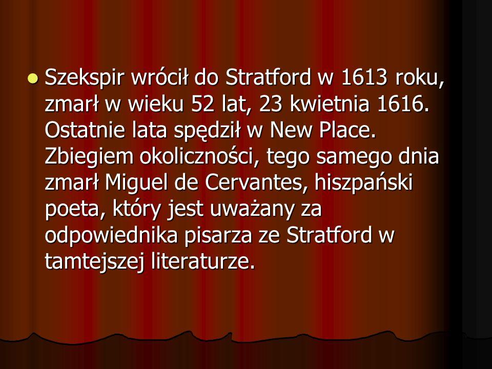 Szekspir wrócił do Stratford w 1613 roku, zmarł w wieku 52 lat, 23 kwietnia 1616.