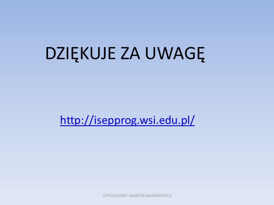 DYPLOMANT: MARCIN MAKAREWICZ DZIĘKUJE ZA UWAGĘ http://isepprog.wsi.edu.pl/